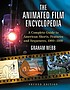 The animated film encyclopedia : a complete guide... by  Graham Webb