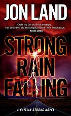 Strong rain falling : a Caitlin Strong Novel