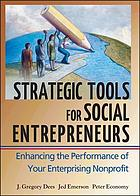 Strategic tools for social entrepreneurs : enhancing the performance of your enterprising nonprofit