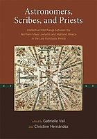 Astronomers, scribes, and priests : intellectual interchange between the northern Maya lowlands and highland Mexico in the late postclassic period : [symposium ... at the Library of Congress, october 6-7, 2006]