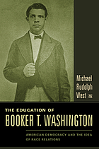 The education of Booker T. Washington : American democracy and the idea of race relations