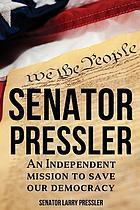 Senator Pressler : an independent mission to save our democracy