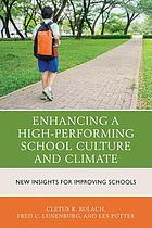Enhancing a high-performing school culture and climate : new insights for improving schools