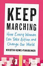Keep marching : how every woman can take action and change our world