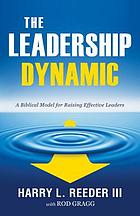 The Leadership Dynamic : a Biblical Model for Raising Effective Leaders.