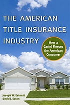 The American title insurance industry : how a cartel fleeces the American consumer