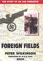 Foreign fields : the story of an SOE operative