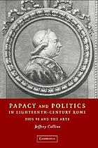 Papacy and politics in eighteenth-century Rome : Pius VI and the arts