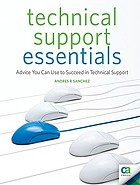 Technical support essentials : advice you can use to succeed in technical support