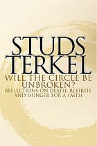 Will the circle be unbroken? : reflections on death, rebirth, and hunger for a faith