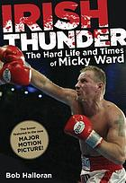Irish thunder : the hard life & times of Micky Ward