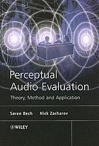 Perceptual audio evaluation : theory, method and application