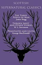 Supernatural classics : The three perils of man; Thrawn Janet and other stories; Phantastes and lilith.
