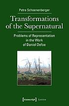 Transformations of the Supernatural : Problems of Representation in the Work of Daniel Defoe.