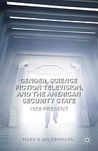 Gender, science fiction television, and the American security state : 1958-present