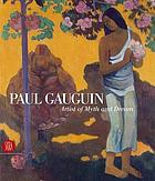 Paul Gauguin : artist of myth and dream