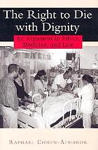 The right to die with dignity : an argument in ethics, medicine, and law