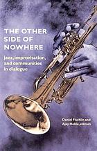 The other side of nowhere : jazz, improvisation, and communities in dialogue