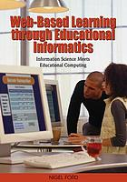 Web-based learning through educational informatics : information science meets educational computing