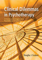 Clinical dilemmas in psychotherapy : a transtheoretical approach to psychotherapy integration
