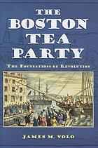The Boston Tea Party : the foundations of revolution
