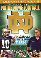 Tradition never graduates : the spirit of Notre Dame football