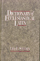 Dictionary of ecclesiastical Latin : with an appendix of Latin expressions defined and clarified