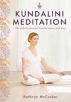 Kundalini meditation : the path to personal transformation and creativity