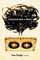 Interview with a ghost : essays