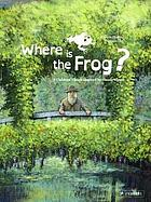 Where is the frog? : a children's book inspired by Claude Monet