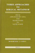Three approaches to biblical metaphor : from Abraham Ibn Ezra and Maimonides to David Kimhi