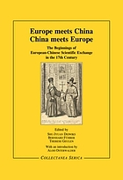 Europe meets China, China meets Europe : the beginnings of European-Chinese scientific exchange in the 17th century : proceedings of the international and interdisciplinary symposium at the Art and Exhibition Hall of the Federal Republic of Germany, Bonn, May 10-12, 2012