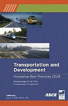 Transportation and development innovative best practices 2008 : proceedings of the first international symposium, April 24-26, 2008, Beijing, China