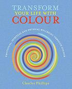 Transform your life with colour : discover health, healing and happiness through colour