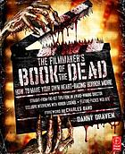 The filmmaker's book of the dead : how to make your own heart-racing horror movie