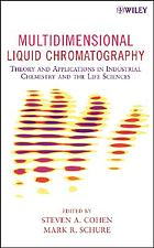 Multidimensional liquid chromatography : theory and applications in industrial chemistry and the life sciences