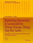 Marketing Dynamism & Sustainability: Things Change, Things Stay the Same ... : Proceedings of the 2012 Academy of Marketing Science (AMS) Annual Conference