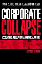 Corporate collapse : accounting, regulatory, and ethical failure