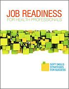 Job readiness for health professionals : soft skills strategies for success.