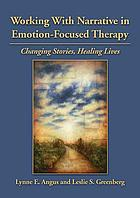 Working with narrative in emotion-focused therapy : changing stories, healing lives