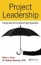 Project leadership : creating value with an adaptive project organization