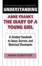 Understanding Anne Frank's The diary of a young girl : a student casebook to issues, sources, and historical documents