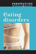Perspectives on diseases and disorders : eating disorders