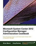 Microsoft System Center 2012 configuration manager : administration cookbook.