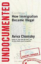 Undocumented : how immigration became illegal