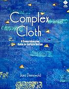 Complex cloth : a comprehensive guide to surface design