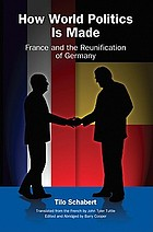 How world politics is made : France and the reunification of Germany