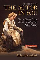 The actor in you : twelve simple steps to understanding the art of acting