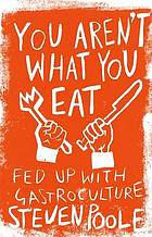 You aren't what you eat : fed up with gastroculture