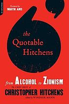The quotable Hitchens : from alcohol to Zionism